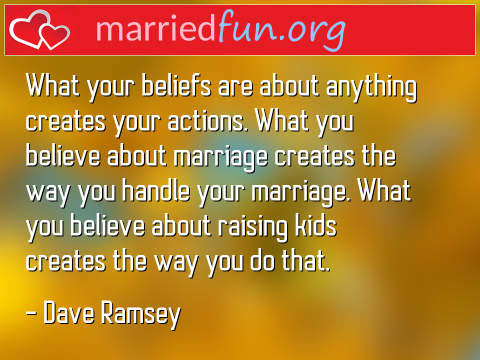 Marriage Quote by Dave Ramsey - What your beliefs are about anything ...