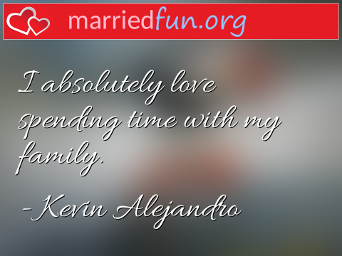 Love Quote by Kevin Alejandro - I absolutely love spending time with my ...