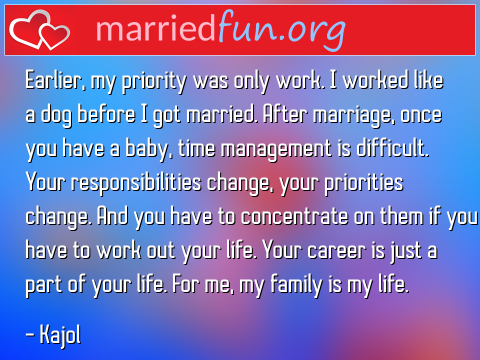 Marriage Quote by Kajol - Earlier, my priority was only work. I ...