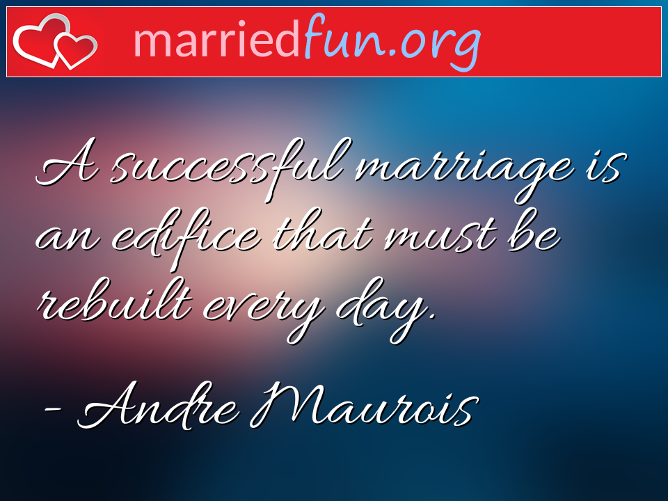 Andre Maurois Quote - A successful marriage is an edifice that must be ...