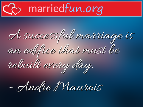 Marriage Quote by Andre Maurois - A successful marriage is an edifice ...