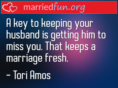 Marriage Quote by Tori Amos - A key to keeping your husband is ...