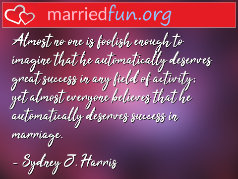 Marriage Quote by Sydney J. Harris - Almost no one is foolish enough to ...