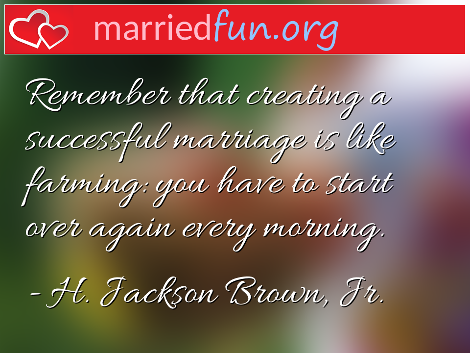 H. Jackson Brown, Jr. Quote - Remember that creating a successful marriage is ...