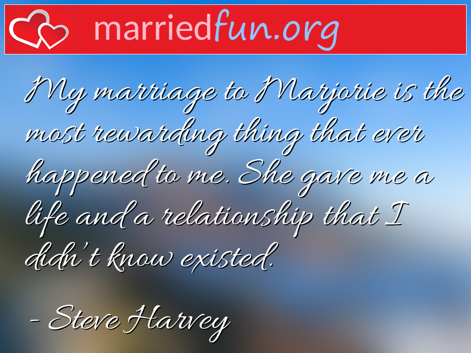 Steve Harvey Quote - My marriage to Marjorie is the most rewarding ...