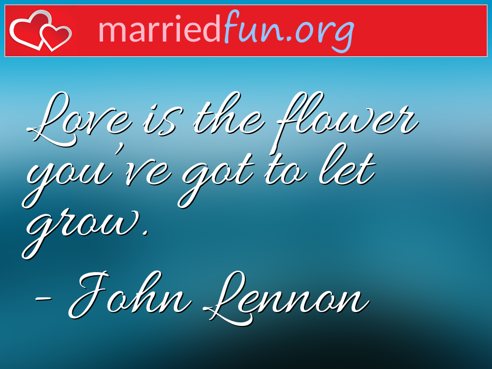 John Lennon Quote - Love is the flower you've got to let grow.