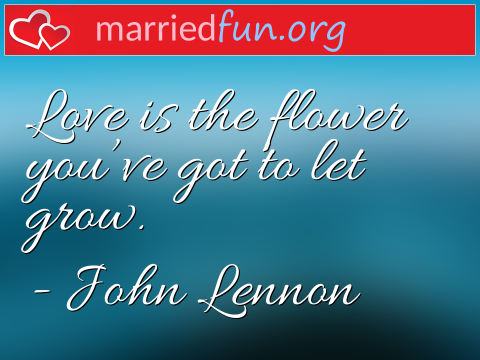 Love Quote by John Lennon - Love is the flower you've got to let ...