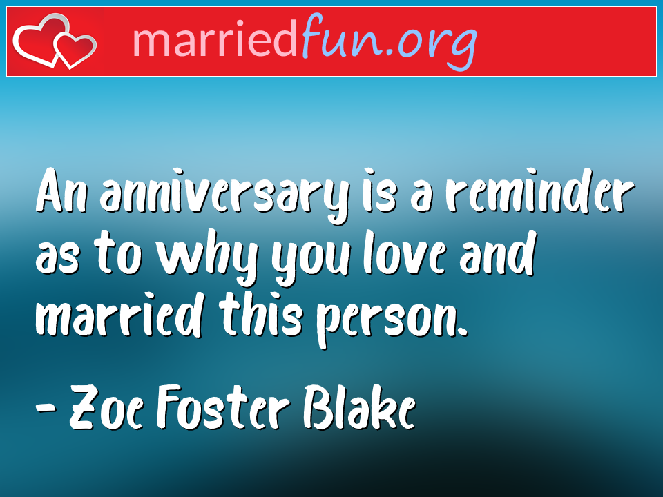 Zoe Foster Blake Quote - An anniversary is a reminder as to why you love ...