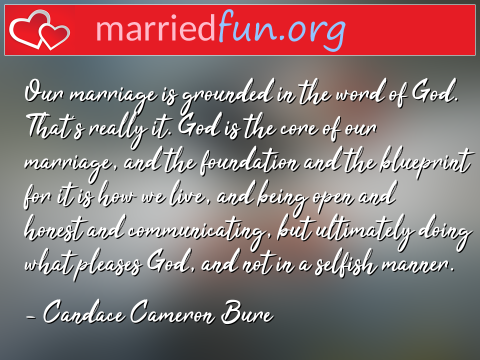 Marriage Quote by Candace Cameron Bure - Our marriage is grounded in the word of ...