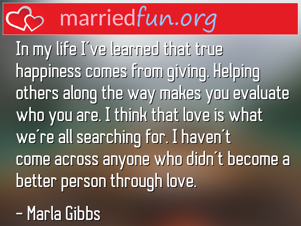 Marla Gibbs Quote - In my life I've learned that true happiness comes ...