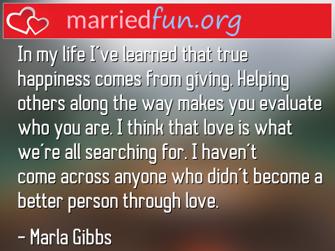 Love Quote by Marla Gibbs - In my life I've learned that true ...