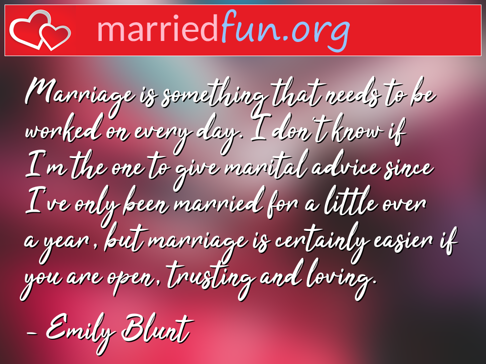 Emily Blunt Quote - Marriage is something that needs to be worked on ...
