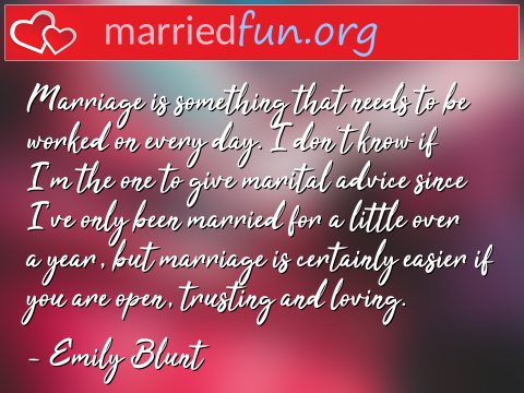 Marriage Quote by Emily Blunt - Marriage is something that needs to be ...