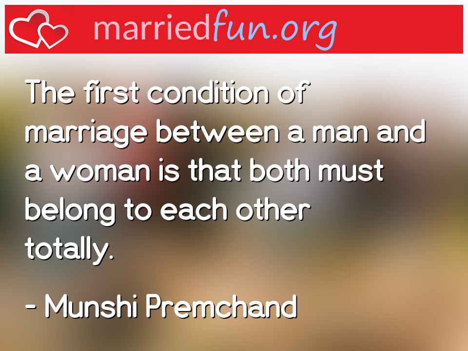 Munshi Premchand Quote - The first condition of marriage between a man and ...