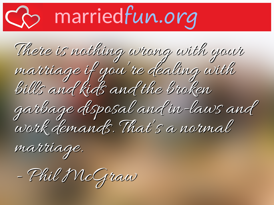 Phil McGraw Quote - There is nothing wrong with your marriage if ...
