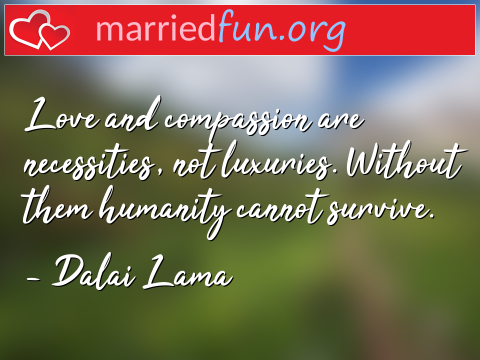 Love Quote by Dalai Lama - Love and compassion are necessities, ...