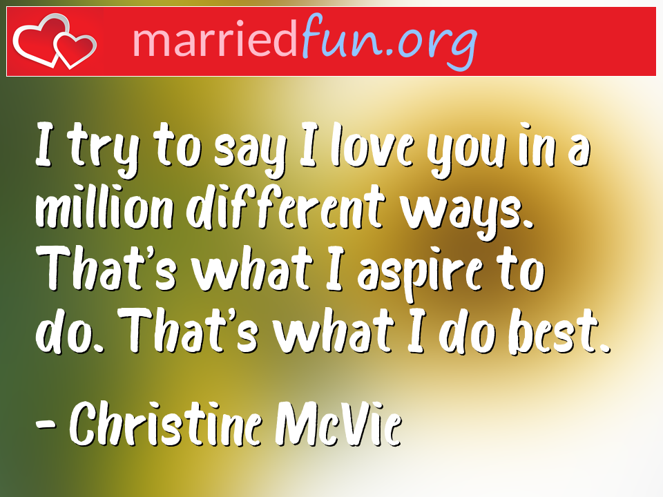 Christine McVie Quote - I try to say I love you in a million different ...