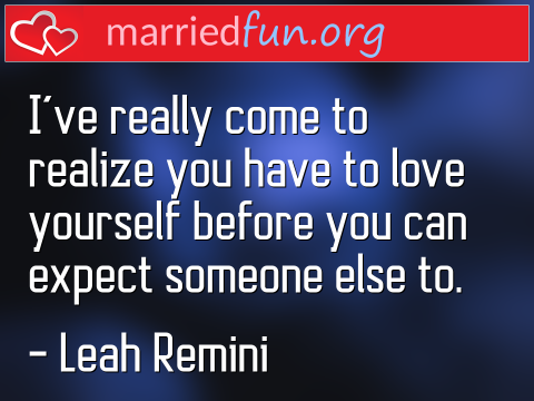 Love Quote by Leah Remini - I've really come to realize you have to ...