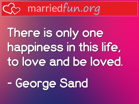 Love Quote by George Sand - There is only one happiness in this ...