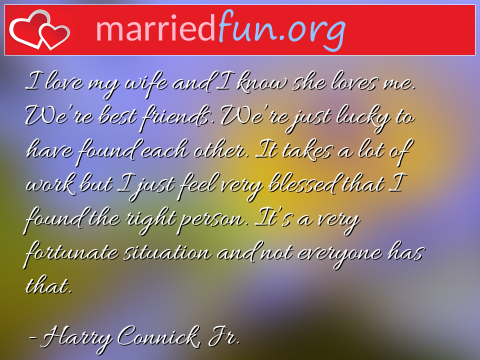 Love Quote by Harry Connick, Jr. - I love my wife and I know she loves me. ...