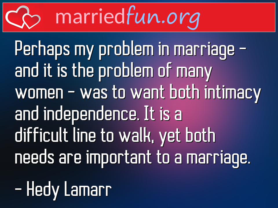 Hedy Lamarr Quote - Perhaps my problem in marriage - and it is the ...