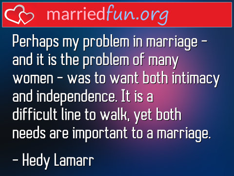 Marriage Quote by Hedy Lamarr - Perhaps my problem in marriage - and it ...