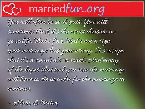 Marriage Quote by Alain de Botton - You will often be in despair. You will ...