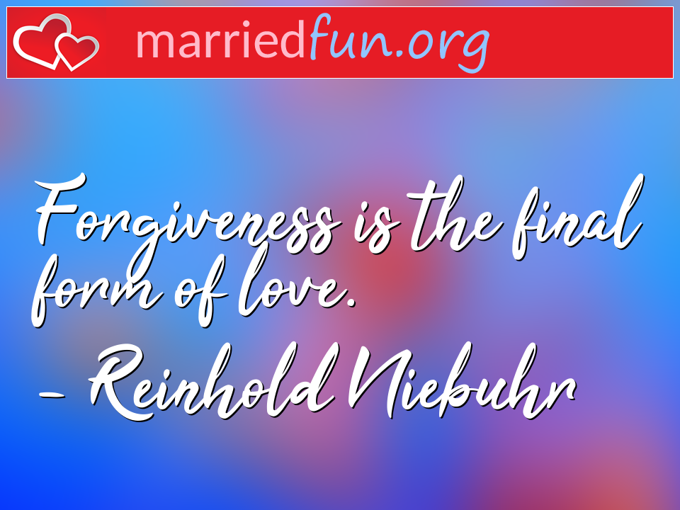 Reinhold Niebuhr Quote - Forgiveness is the final form of love.