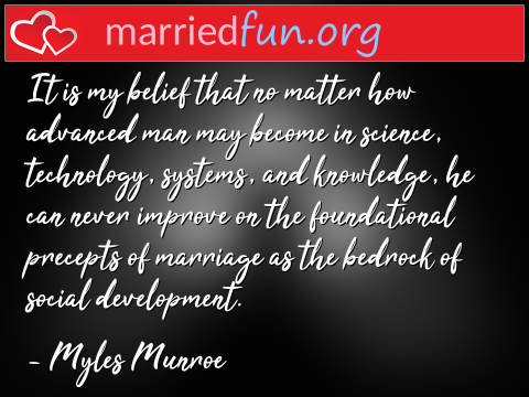 Marriage Quote by Myles Munroe - It is my belief that no matter how ...