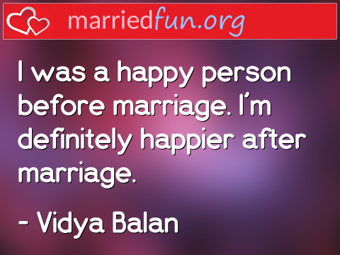 Marriage Quote by Vidya Balan - I was a happy person before marriage. ...