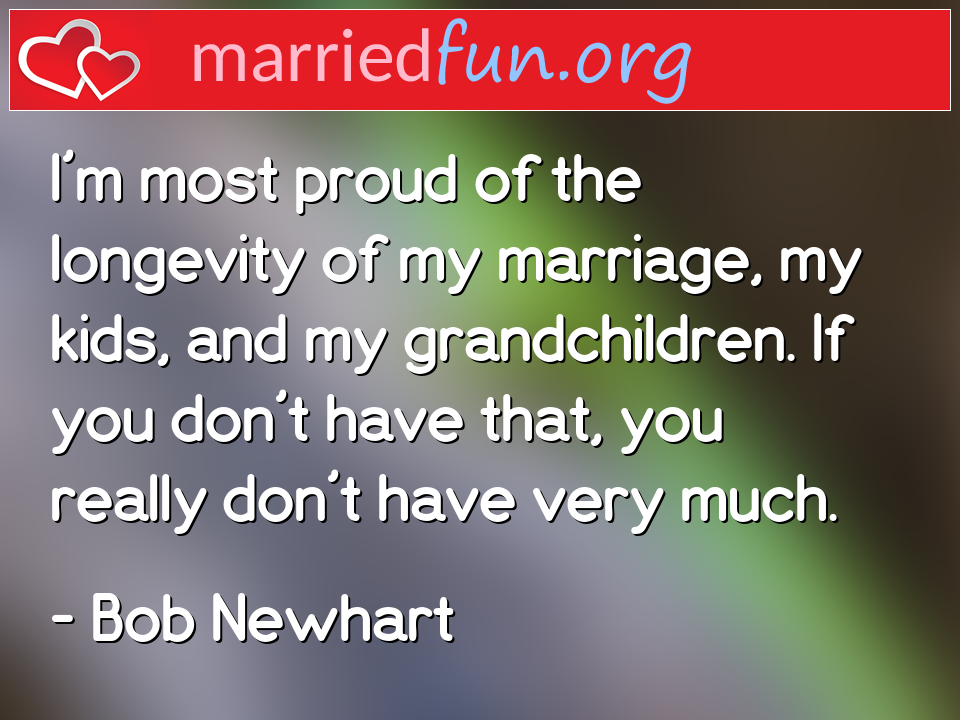 Bob Newhart Quote - I'm most proud of the longevity of my marriage, ...