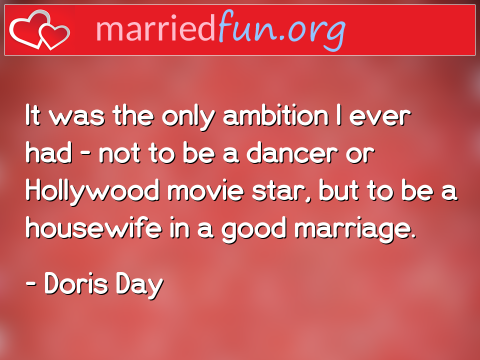 Marriage Quote by Doris Day - It was the only ambition I ever had - ...