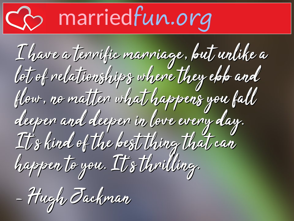Hugh Jackman Quote - I have a terrific marriage, but unlike a lot of ...