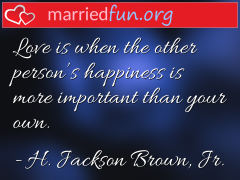 Love Quote by H. Jackson Brown, Jr. - Love is when the other person's ...