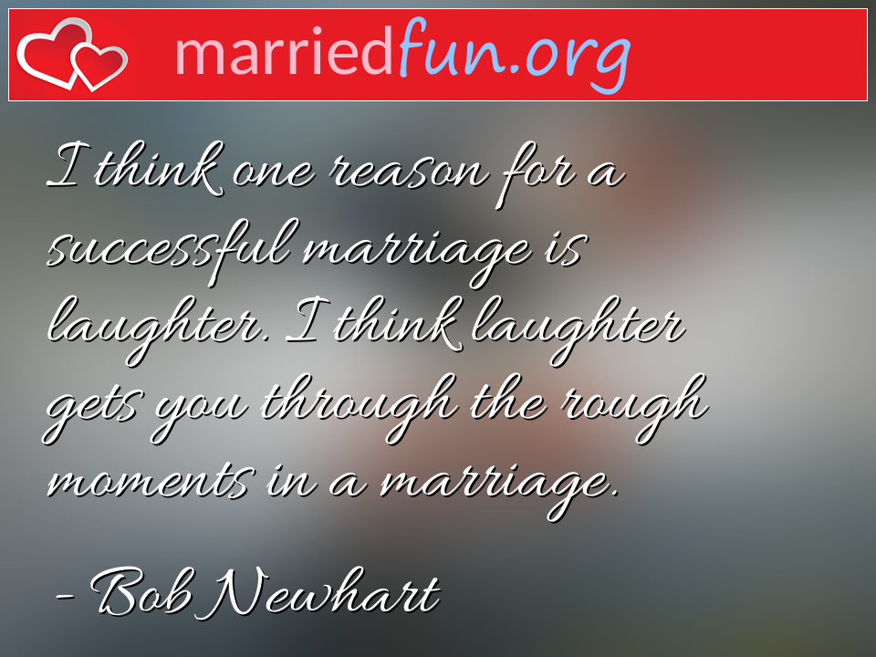 Bob Newhart Quote - I think one reason for a successful marriage is ...