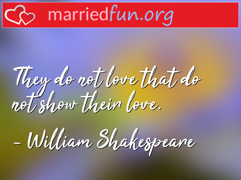 Love Quote by William Shakespeare - They do not love that do not show their ...