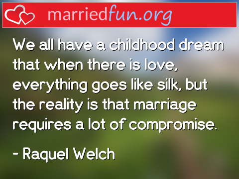 Marriage Quote by Raquel Welch - We all have a childhood dream that when ...