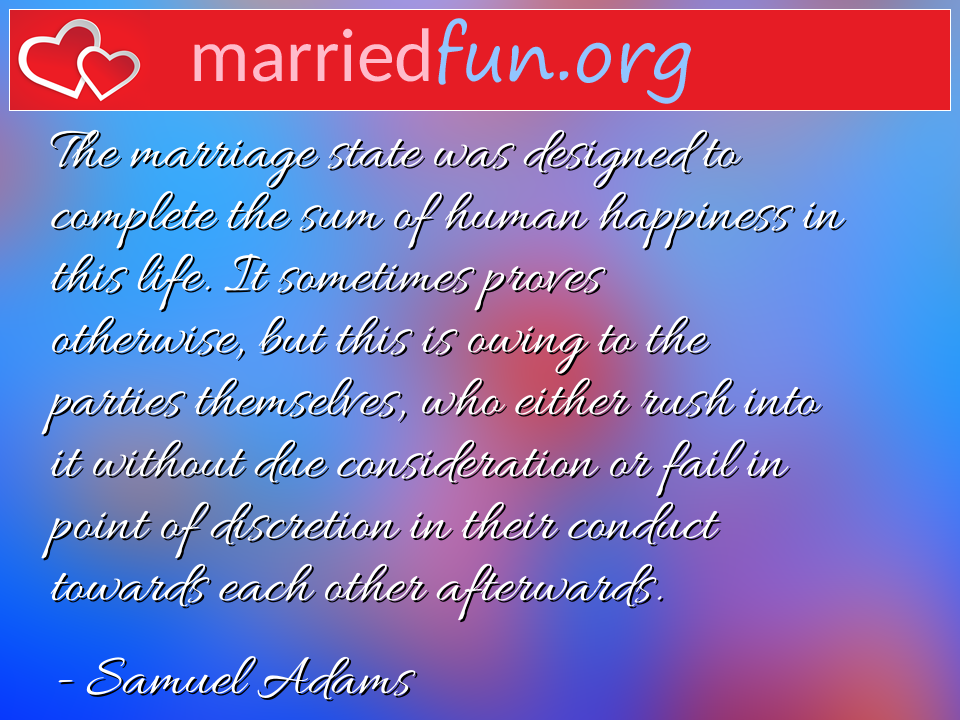 Samuel Adams Quote - The marriage state was designed to complete the ...