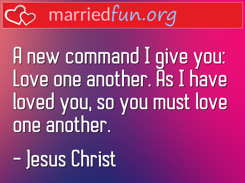 Love Quote by Jesus Christ - A new command I give you: Love one ...