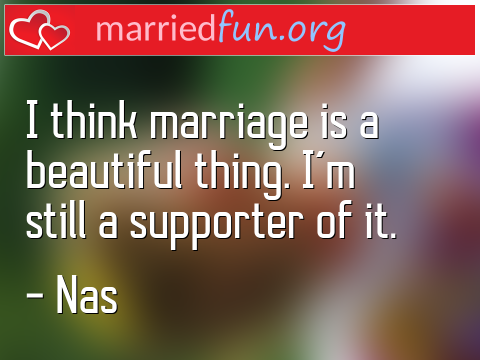 Marriage Quote by Nas - I think marriage is a beautiful thing. ...