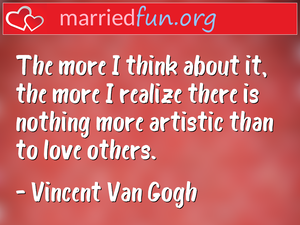 Vincent Van Gogh Quote - The more I think about it, the more I realize ...