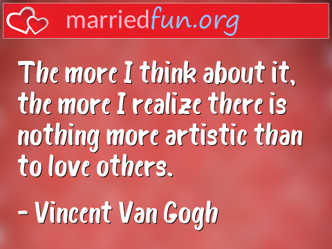 Love Quote by Vincent Van Gogh - The more I think about it, the more I ...