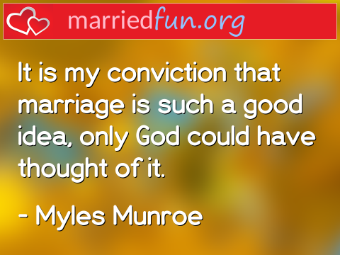 Marriage Quote by Myles Munroe - It is my conviction that marriage is ...
