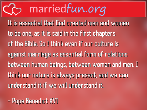 Marriage Quote by Pope Benedict XVI - It is essential that God created men ...