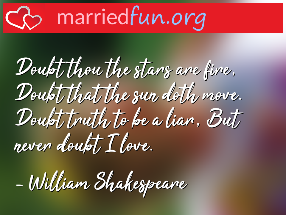 William Shakespeare Quote - Doubt thou the stars are fire, Doubt that the sun ...