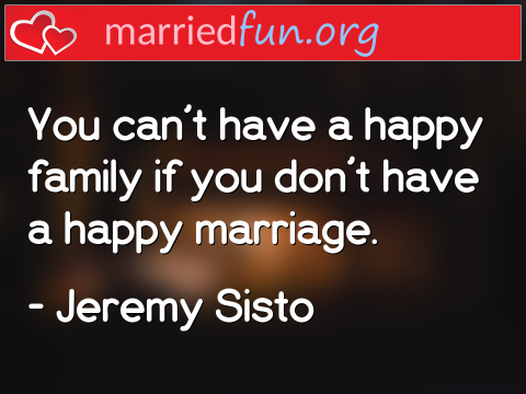 Marriage Quote by Jeremy Sisto - You can't have a happy family if you ...