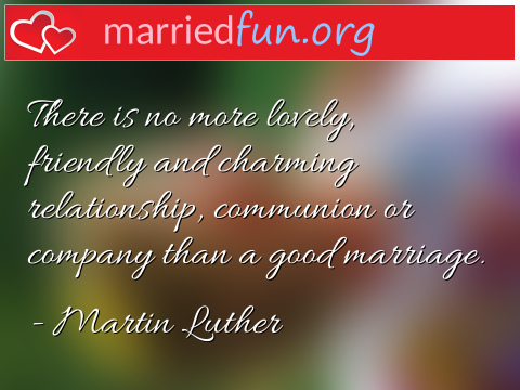 Marriage Quote by Martin Luther - There is no more lovely, friendly and ...