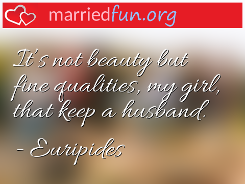 Marriage Quote by Euripides - It's not beauty but fine qualities, my ...