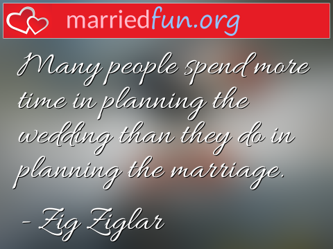 Marriage Quote by Zig Ziglar - Many people spend more time in planning ...