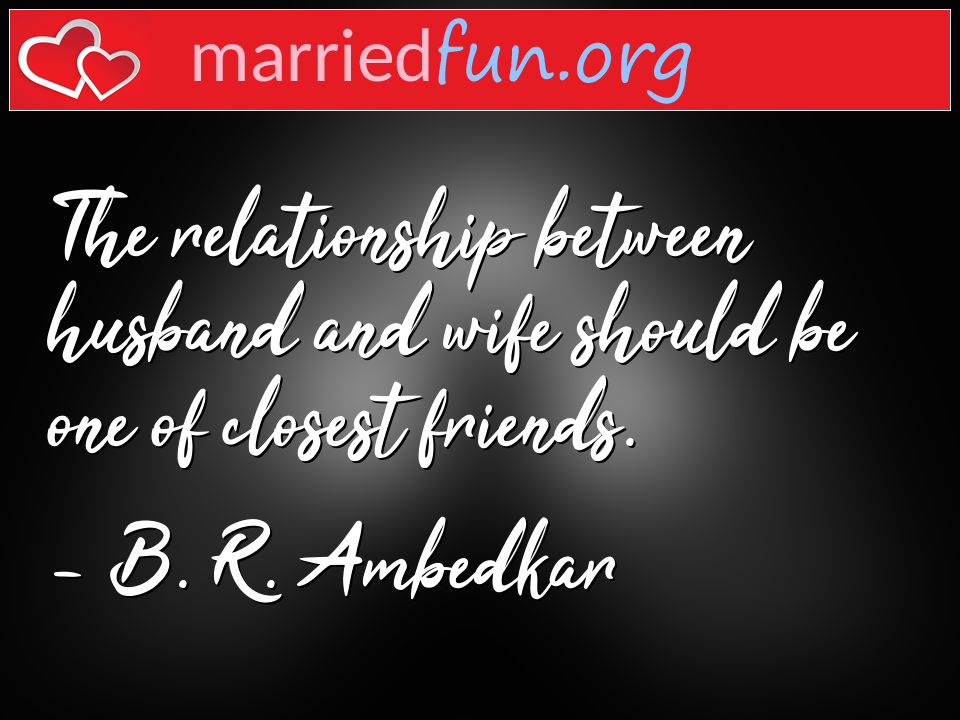 B. R. Ambedkar Quote - The relationship between husband and wife should ...